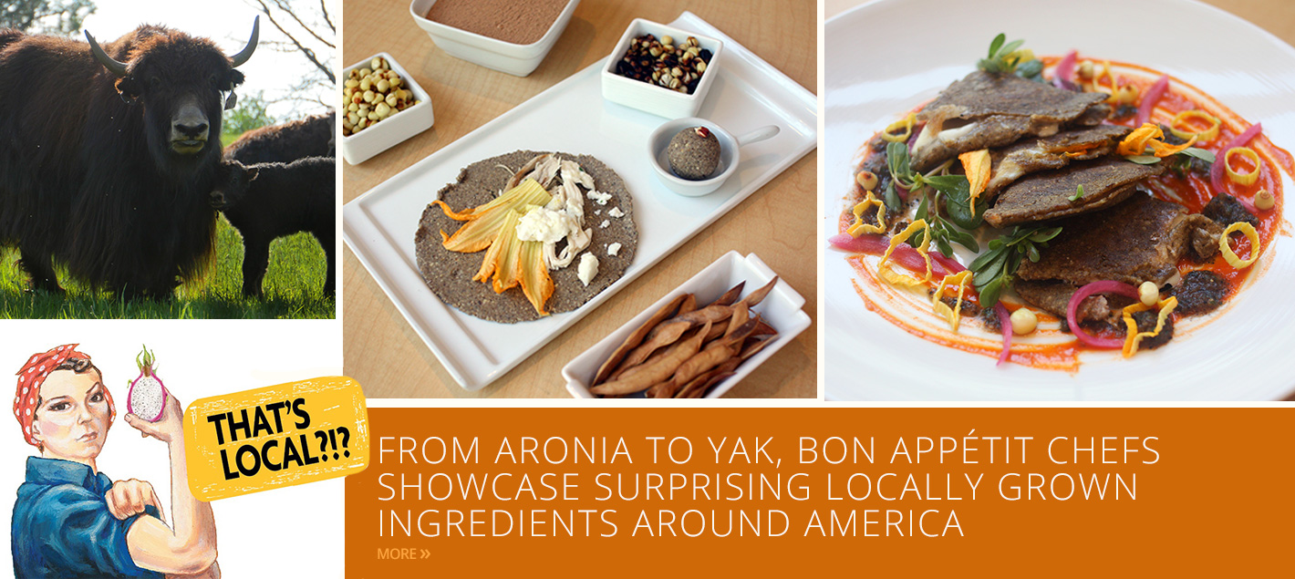 THAT'S LOCAL?!? FROM ARONIA TO YAK, BON APPÉTIT MANAGEMENT COMPANY CHEFS SHOWCASE SURPRISING LOCALLY GROWN INGREDIENTS AROUND AMERICA